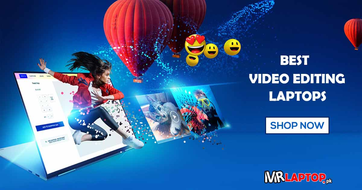 Want to Purchase Best Video Editing Laptops in Pakistan? Mr  Laptop